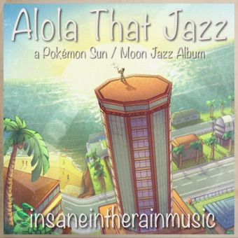 Alola That Jazz – insaneintherainmusic
