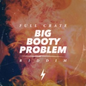 Full Crate - Big Booty Problem [Riddim] kunstwerk