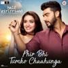 Phir Bhi Tumko Chaahunga From Half Girlfriend - Arijit Singh, Mithoon & Shashaa Tirupati mp3