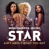 "Ain't About What You Got (From ""Star (Season 1)"