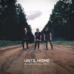 Until Home - Digging Up Skeletons