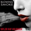 Blowing Smoke (feat. DJ KO) - Single, Taylor Ray Holbrook