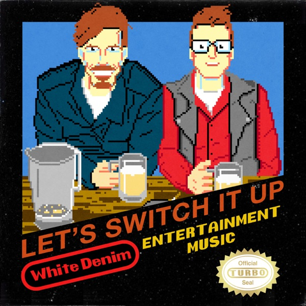 White Denim - Let's Switch It Up - Single