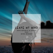 Leave My Mind (feat. Ming Bridges) - Rave Republic & Fulses