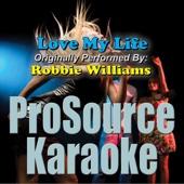 Love My Life (Originally Performed By Robbie Williams) [Karaoke]