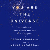 You Are the Universe: Discovering Your Cosmic Self and Why It Matters (Unabridged) - Deepak Chopra & Menas C. Kafatos, Ph.D. Cover Art