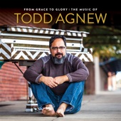 From Grace to Glory: The Music of Todd Agnew - Todd Agnew