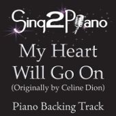 My Heart Will Go On (Originally Performed By Celine Dion) [Piano Backing Karaoke Version]