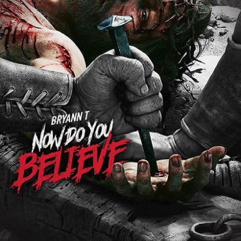 Now Do You Believe – Bryann T