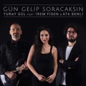 Gün Gelip Soracaksın (feat. Irem Figen & Ata Benli)
