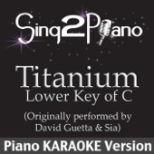 Titanium - Lower Key of C (Originally Performed By David Guetta & Sia) [Piano Karaoke Version]