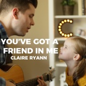 You've Got a Friend in Me (feat. Crosby) - Claire Ryann