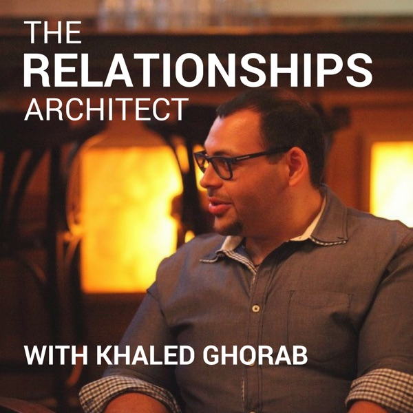 The Relationships Architect with Khaled Ghorab