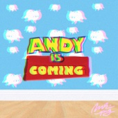 Andy Is Coming