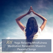 101 Yoga Relaxing Mindfulness Meditation Relaxation Maestro Peaceful Songs