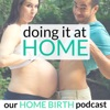 Doing It At Home: Our Home Birth Podcast