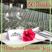 30 Tracks: Restaurant Smooth Jazz – Background Instrumental Music for Dinner Party, Candle Light Ambient, Celebration Jazz, Sentimental Piano Music - Calming Jazz Relax Academy