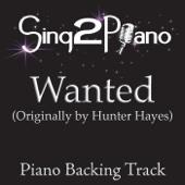 Wanted (Originally Performed By Hunter Hayes) [Piano Backing Karaoke Version] - Sing2Piano