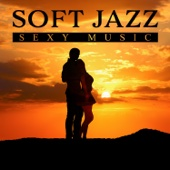 Soft Jazz Sexy Music: Sensual Instrumental Songs for Romantic Evening, Charming Night Date with Positive Climate, Smooth Sax Music, Tasteful Ambient Jazz
