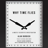 Why Time Flies: A Mostly Scientific Investigation (Unabridged) - Alan Burdick Cover Art