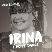 Irina - I Don't Dance (Vain elämää kausi 6) artwork