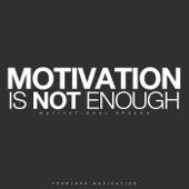 Motivation Is Not Enough (Motivational Speech)