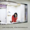 72. LOVE YOUR LOVE - LOVE PSYCHEDELICO
