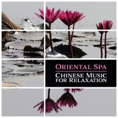 Oriental Spa – Chinese Music for Relaxation, Zen Meditation & Massage, Asian Oriental Experience