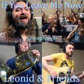 If You Leave Me Now - Leonid & Friends