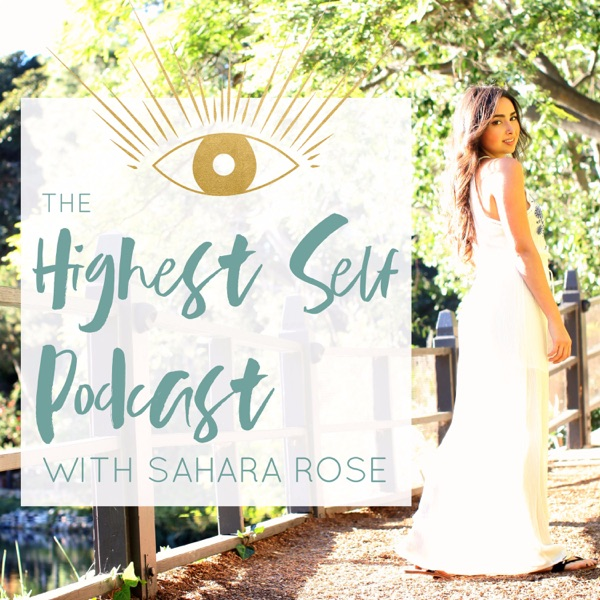 Highest Self Podcast with Sahara Rose | Spirituality, Ayurveda, Wellness, Self-Care, Sensuality, Business, Life-Coaching