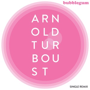 Arnold Turboust - Bubble Gum [Remix]