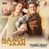 Naach Meri Jaan From Tubelight - Pritam, Kamaal Khan, Nakash Aziz, Dev Negi & Tushar Joshi mp3