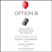 Option B: Facing Adversity, Building Resilience, and Finding Joy (Unabridged) - Sheryl Sandberg & Adam Grant