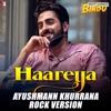 Haareya Ayushmann Khurrana Rock Version Single
