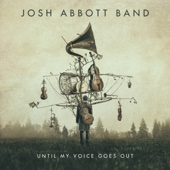 Josh Abbott Band - Until My Voice Goes Out