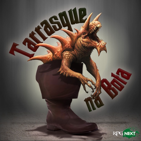 RPG Next: Tarrasque na Bota