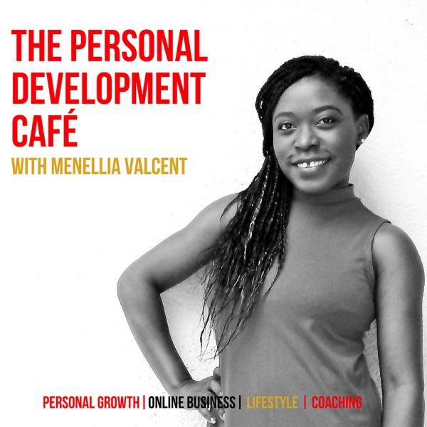 THE PERSONAL DEVELOPMENT CAFÉ -WITH MENELLIA VALCENT