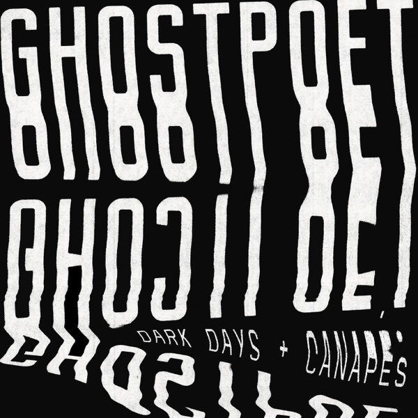 Dark Days + Canapés (by Ghostpoet)