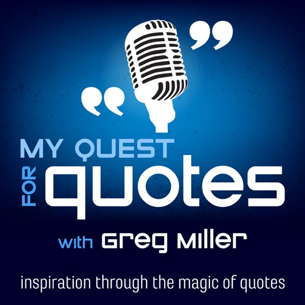My Quest For Quotes - By Greg Miller - Inspiration Through The Magic Of Quotes