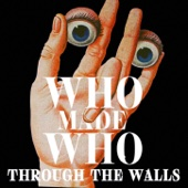 Through the Walls - WhoMadeWho