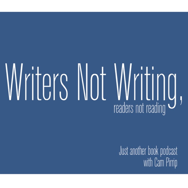 Writers Not Writing with Cam Pirrip