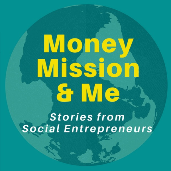 Money Mission & Me: Stories from Social Entrepreneurs