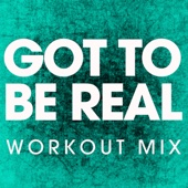 Got to Be Real (Extended Workout Mix)