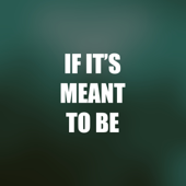 If It's Meant to Be It'll Be