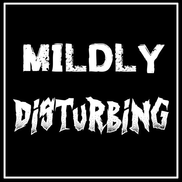 Mildly Disturbing Podcast