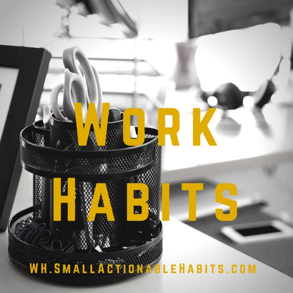 Work Habits – Small Actionable Habits