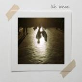 We Were..