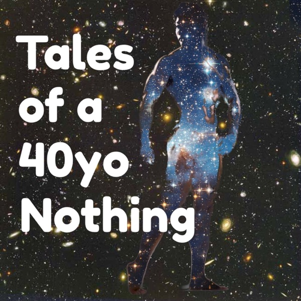 Tales of a 40yo Nothing