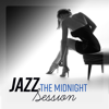Jazz Music Collection & Smooth Jazz Music Academy - Jazz - The Midnight Session: The Most Seductive, Smooth & Romantic Jazz Music  artwork