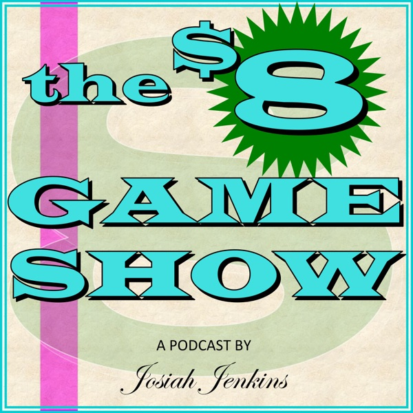 The 8 Dollar Game Show!